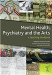 Mental Health, Psychiatry and the Arts: A Teaching Handbook