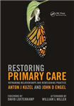 Restoring Primary Care: Reframing Relationships and Redesigning Practice