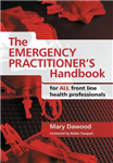 The Emergency Practitioner\'s Handbook: For All Front Line Health Professionals