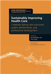 Sustainably Improving Health Care: Creatively Linking Care Outcomes, System Performance and Professional Development