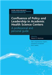 Confluence of Policy and Leadership in Academic Health Science Centers: A Professional and Personal Guide