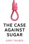 Case Against Sugar