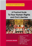 Practical Guide To Your Human Rights And Civil Liberties
