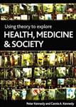 Using Theory to Explore Health, Medicine and Society