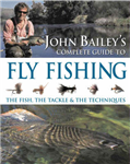 John Bailey\'s Complete Guide to Fly Fishing