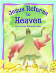 Jesus Returns to Heaven and Other Bible Stories
