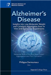Alzheimer\'s Disease: Insights Into Low Molecular Weight And Cytotoxic Aggregates From In Vitro And Computer Experiments - Molecular Basis Of Amyloid-beta Protein Aggregation And Fibril Formation