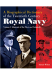 A Biographical Dictionary of the Twentieth-Century Royal Navy: Volume 1 - Admirals of the Fleet and Admirals