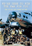 We\'re Here to Win the War for You: The US 8th Air Force at War