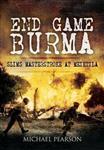 End Game Burma 1945: Slim\'s Masterstroke at Meiktila