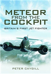 Meteor from the Cockpit: Britain\'s First Jet Fighters