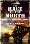 The Race to the North: Rivalry and Record-Breaking in the Golden Age of Steam