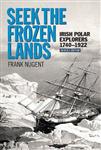 Seek the Frozen Lands: Irish Polar Explorers 1740-1922