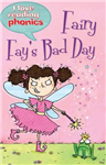 I Love Reading Phonics Level 4: Fairy Fay\'s Bad Day