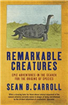 Remarkable Creatures: Epic Adventures in the Search for the Origins of Species