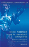 Counsel Misconduct before the International Criminal Court: Professional Responsibility in International Criminal Defence
