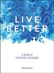 Live Better: A Book of Spiritual Guidance
