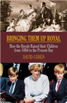 Bringing Them Up Royal: How the Royals raised their children from Henry VIII to the present day
