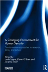 A Changing Environment for Human Security: Transformative Approaches to Research, Policy and Action