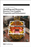 Modelling and Measuring Reactor Core Graphite Properties and Performance