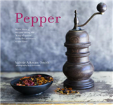Pepper: More Than 45 Recipes Using the \'King of Spices\' from the Aromatic to the Fiery