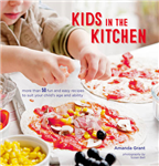 Kids in the Kitchen: More Than 50 Fun and Easy Recipes to Suit Your Child\'s Age and Ability