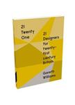 21 Twenty One: 21 Designers for Twenty-First Century Britain