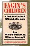 Fagin\'s Children: Criminal Children in Victorian England
