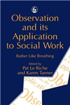 Observation and its Application to Social Work: Rather Like Breathing