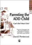 Parenting the ADD Child: Can\'t Do? Won\'t Do? Practical Strategies for Managing Behaviour Problems in Children with ADD and ADHD