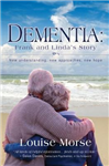 Dementia: Frank and Linda\'s Story: New Understanding, New Approaches, New Hope