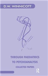 Through Paediatrics to Psychoanalysis: Collected Papers