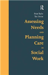 Assessing Needs and Planning Care in Social Work