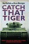 Catch That Tiger: Churchill\'s Secret Order That Launched the Most Astounding and Dangerous Mission of World War II