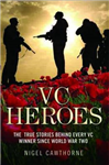 VC Heroes: The True Stories Behind Every Vc Winner Since World War Two
