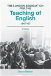 The London Association for the Teaching of English 1947 - 67: A history