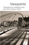 Viewpoints: Theoretical Perspectives on Irish Visual Texts