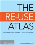 The Re-Use Atlas: A Designer\'s Guide Towards the Circular Economy