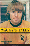 Waggy\'s Tales: An Autobiography of Dave Wagstaffe