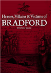 Heroes, Villains and Victims of Bradford