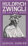 Zwingli - His Life and Work