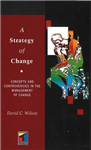 A Strategy of Change: Concepts and Controversies in the Management of Change