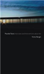 Parallel Texts: Interviews and Interventions About Art