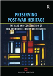 Preserving Post-War Heritage: The Care and Conservation of Mid-Twentieth Century Architecture