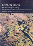Bodmin Moor: An Archaeological Survey: Volume 2: The Industrial and Post-Medieval Landscapes