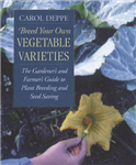 Breed Your Own Vegetable Varieties: The Gardener\'s and Farmers Guide to Plant Breeding and Seed Saving