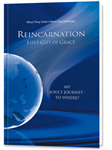 Reinkarnation: Life\'s Gift of Grace: Where Does the Journey of My Soul Go?