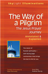Way of a Pilgrim: The Jesus Prayer Journey - Annotated and Explained