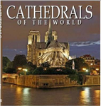 Cathedrals of the World: One Hundred Historic Architectural Treasures