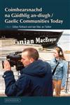 Gaelic Communities Today: Coimhearsnachd Na Gaidhlig An-diugh